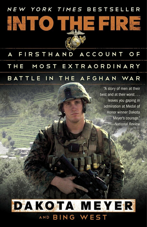 Into the Fire (A Firsthand Account of the Most Extraordinary Battle in the Afghan War) by Dakota Meyer, Bing West, 9780812983616