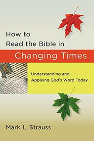 How to Read the Bible in Changing Times (Understanding and Applying God's Word Today) by Mark L. Strauss, 9780801072833