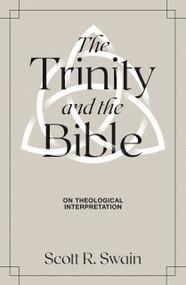 The Trinity & the Bible (On Theological Interpretation) by Scott R. Swain, 9781683595359