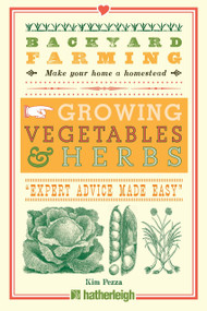 Backyard Farming: Growing Vegetables & Herbs (From Planting to Harvesting and More) by Kim Pezza, 9781578264599