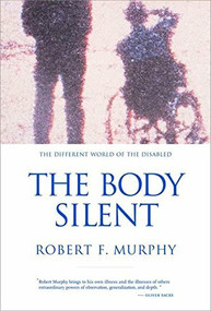 The Body Silent (The Different World of the Disabled) by Robert F. Murphy, 9780393320428