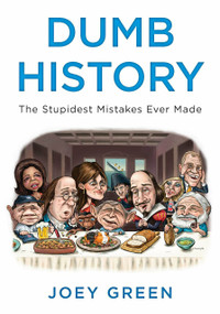 Dumb History (The Stupidest Mistakes Ever Made) by Joey Green, 9780452297739