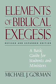 Elements of Biblical Exegesis (A Basic Guide for Students and Ministers) by Michael J. Gorman, 9780801046407