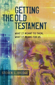 Getting the Old Testament (What It Meant to Them, What It Means for Us) by Steven L. Bridge, 9780801045745