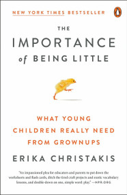 The Importance of Being Little (What Young Children Really Need from Grownups) by Erika Christakis, 9780143129981