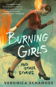 Burning Girls and Other Stories by Veronica Schanoes, 9781250781505