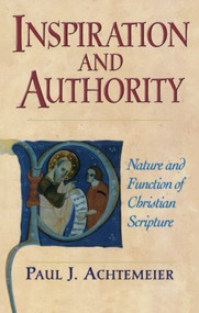 Inspiration and Authority (Nature and Function of Christian Scripture) by Paul J. Achtemeier, 9780801045424
