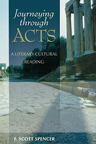 Journeying through Acts (A Literary-Cultural Reading) by F. Scott Spencer, 9780801047763