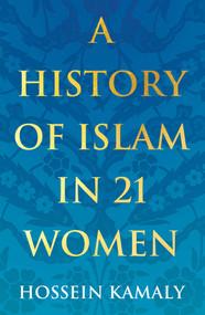 A History of Islam in 21 Women - 9781786078780 by Hossein Kamaly, 9781786078780