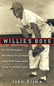 Willie's Boys (The 1948 Birmingham Black Barons, The Last Negro League World Series, and the Making of a Baseball Legend) by John Klima, 9780470400135