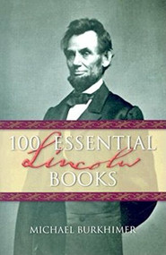 100 Essential Lincoln Books by Michael Burkhimer, 9781581823691