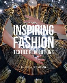 Inspiring Fashion (Textile Revolutions by Première Vision) by Première Vision, Lydia  Bacrie, Charlotte  Brunel, 9781419744136