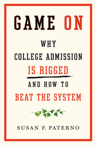 Game On (Why College Admission Is Rigged and How to Beat the System) by Susan F. Paterno, 9781250622648