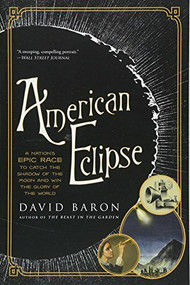 American Eclipse (A Nation's Epic Race to Catch the Shadow of the Moon and Win the Glory of the World) - 9781631494550 by David Baron, 9781631494550