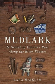 Mudlark (In Search of London's Past Along the River Thames) by Lara Maiklem, 9781631494963