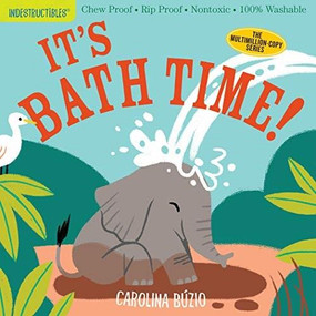 Indestructibles: It's Bath Time! (Chew Proof · Rip Proof · Nontoxic · 100% Washable (Book for Babies, Newborn Books, Safe to Chew)) by Carolina Búzio, Amy Pixton, 9781523512751