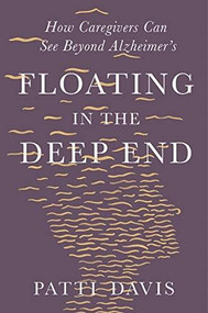 Floating in the Deep End (How Caregivers can See Beyond Alzheimer?s) by Patti Davis, 9781631497988