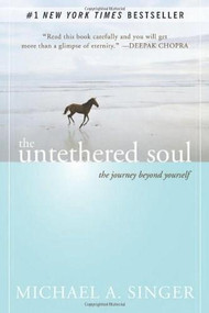 The Untethered Soul (The Journey Beyond Yourself) by Michael A. Singer, 9781572245372