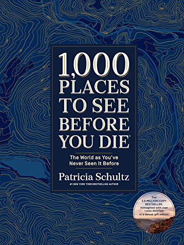 1,000 Places to See Before You Die (Deluxe Edition) (The World as You've Never Seen It Before) by Patricia Schultz, 9781579657888