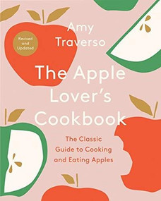 The Apple Lover's Cookbook (Revised and Updated) by Amy Traverso, 9780393540703