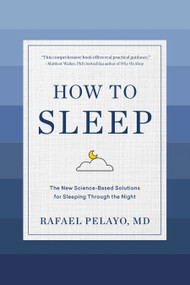 How to Sleep (The New Science-Based Solutions for Sleeping Through the Night) by Rafael Pelayo, 9781579659578