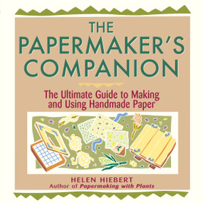 The Papermaker's Companion (The Ultimate Guide to Making and Using Handmade Paper) by Helen Hiebert, 9781580172004