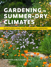 Gardening in Summer-Dry Climates (Plants for a Lush, Water-Conscious Landscape) by Nora Harlow, Saxon Holt, 9781604699128
