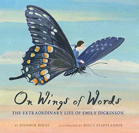On Wings of Words (The Extraordinary Life of Emily Dickinson (Emily Dickinson for Kids, Biography of Female Poet for Kids)) by Jennifer Berne, Becca Stadtlander, 9781452142975