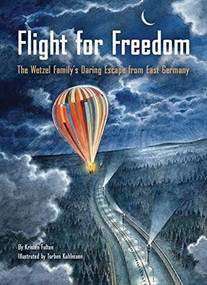 Flight for Freedom (The Wetzel Family's Daring Escape from East Germany (Berlin Wall History for Kids book; Nonfiction Picture Books)) by Kristen Fulton, Torben Kuhlmann, 9781452149608