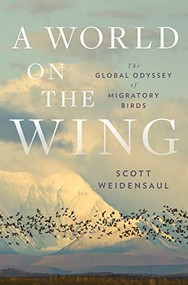 A World on the Wing (The Global Odyssey of Migratory Birds) by Scott Weidensaul, 9780393608908