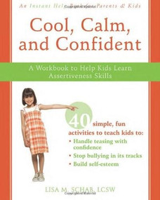 Cool, Calm, and Confident (A Workbook to Help Kids Learn Assertiveness Skills) by Lisa M. Schab, 9781572246300