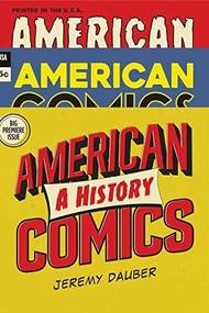 American Comics (A History) by Jeremy Dauber, 9780393635607