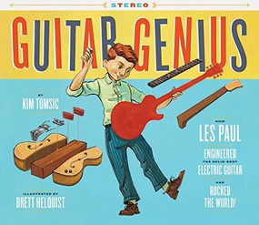 Guitar Genius: How Les Paul Engineered the Solid-Body Electric Guitar and Rocked the World (Children's Music Books, Picture Books, Guitar Books, Music Books for Kids) by Kim Tomsic, Brett Helquist, 9781452159195
