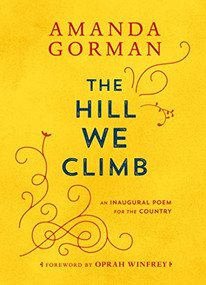 The Hill We Climb (An Inaugural Poem for the Country) by Amanda Gorman, Oprah Winfrey, 9780593465271