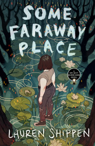 Some Faraway Place (A Bright Sessions Novel) by Lauren Shippen, 9781250297570