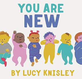 You Are New ((New Baby Books for Kids, Expectant Mother Book, Baby Story Book)) by Lucy Knisley, 9781452161563