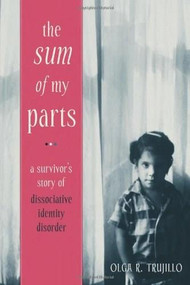 The Sum of My Parts (A Survivor's Story of Dissociative Identity Disorder) by Olga Trujillo, 9781572249912
