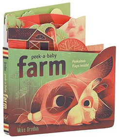 Peek-a-Baby: Farm (Peekaboo flaps inside!) by Mike Orodan, 9781452166452