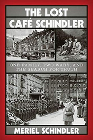 The Lost Café Schindler (One Family, Two Wars, and the Search for Truth) by Meriel Schindler, 9780393881622