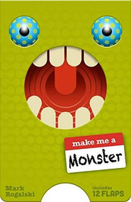 Make Me a Monster ((Juvenile Fiction, Kids Novelty book, Children's Monster book, Children's Lift the Flaps book)) by Mark Rogalski, 9781452167152