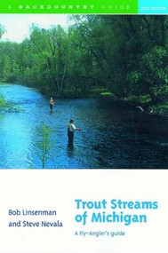 Trout Streams of Michigan (A Fly-Angler's Guide) by Bob Linsenman, Steve Nevala, Ernest Schwiebert, 9780881504897