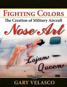Fighting Colors (The Creation of Military Aircraft Nose Art) by Gary Velasco, 9781596527584