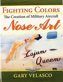 Fighting Colors (The Creation of Military Aircraft Nose Art) - 9781630263263 by Gary Velasco, 9781630263263