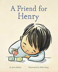 A Friend for Henry ((Books About Making Friends, Children's Friendship Books, Autism Awareness Books for Kids)) by Jenn Bailey, Mika Song, 9781452167916
