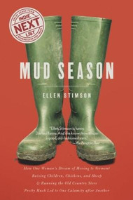 Mud Season (How One Woman's Dream of Moving to Vermont, Raising Children, Chickens and Sheep, and Running the Old Country Store Pretty Much Led to One Calamity After Another) by Ellen Stimson, 9781581572612