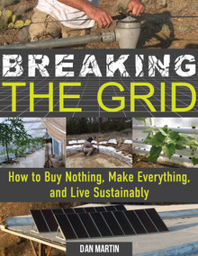 Breaking the Grid (How to Buy Nothing, Make Everything, and Live Sustainably) by Dan Martin, 9781641704625