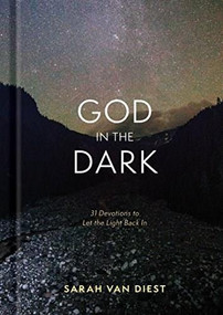 God in the Dark (31 Devotions to Let the Light Back In) by Sarah Van Diest, 9781631466069