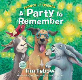 Bronco and Friends: A Party to Remember by Tim Tebow, A. J. Gregory, Jane Chapman, 9780593232040