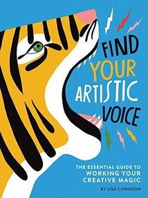 Find Your Artistic Voice (The Essential Guide to Working Your Creative Magic (Art Book for Artists, Creative Self-Help Book)) by Lisa Congdon, 9781452168869