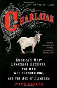 Charlatan (America's Most Dangerous Huckster, the Man Who Pursued Him, and the Age of Flimflam) by Pope Brock, 9780307339898